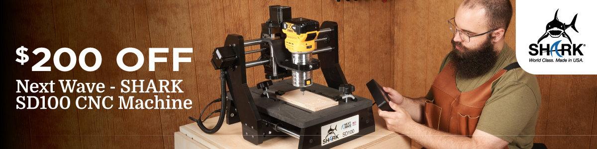 $200 Off Shark SD100 CNC Machine
