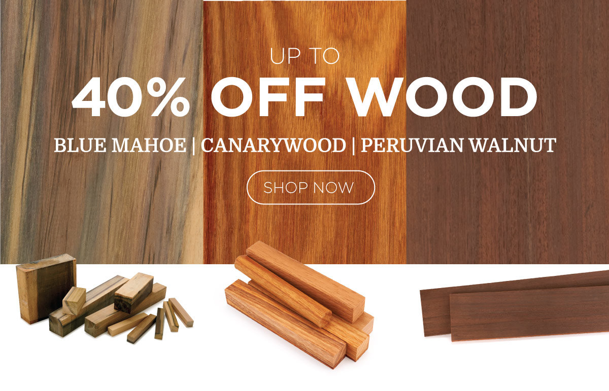 Up to 40% Off Wood: Blue Mahoe - Canary Wood - Peruvian Walnut