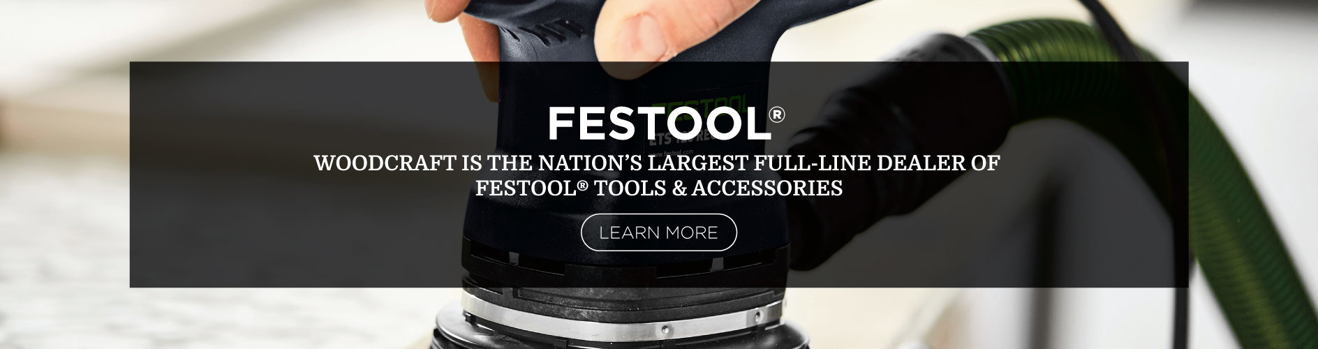 Woodcraft is the Nation's Largest Full-Line Dealer of Festool Tools & Accessories