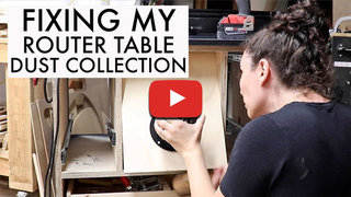 Tamar hannah fixing router table dust collection sep2021 email