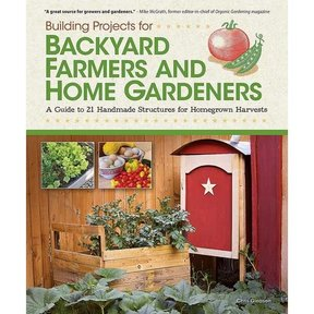 Building Projects for Backyard Farmers & Home Gardeners