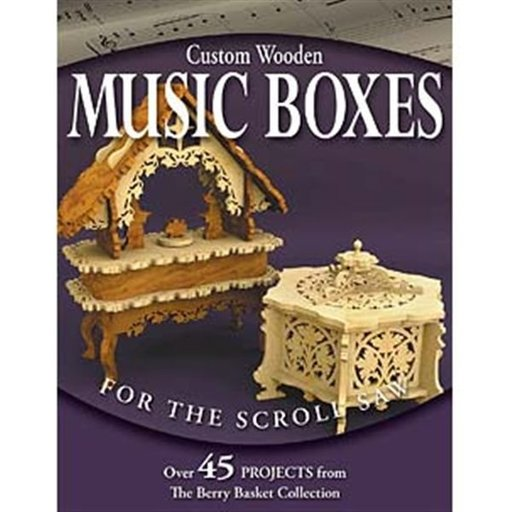 View a Larger Image of Custom Wooden Music Boxes for the Scroll Saw: Over 45 Projects from the Berry Basket Collection