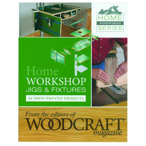 Home Workshop Jigs & Fixtures From the Editors of Woodcraft Magazine