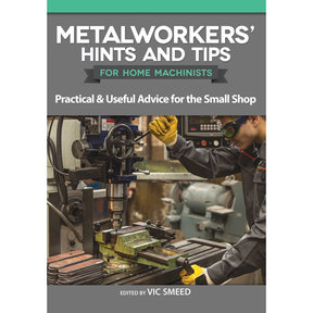 Metalworker's Hints and Tips for Home Machinists