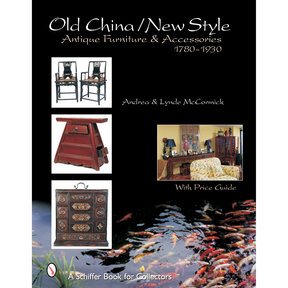 Old China / New Style: Antique Furniture and Accessories, 1780-1930