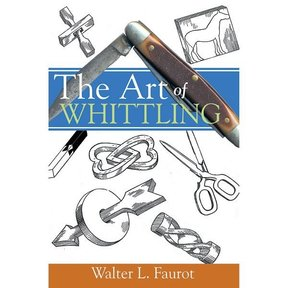 The Art of Whittling: A Woodworking Classics Revisited Book