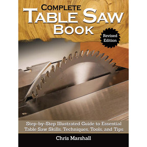 The Complete Table Saw Book, Revised Edition